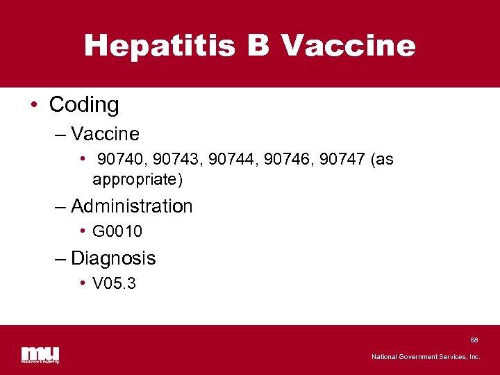 Hepatitis B Vaccine • Coding – Vaccine • 90740, 90743, 90744, 90746, 90747 (as