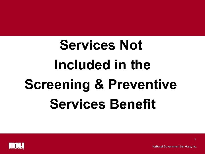 Services Not Included in the Screening & Preventive Services Benefit 7 National Government Services,
