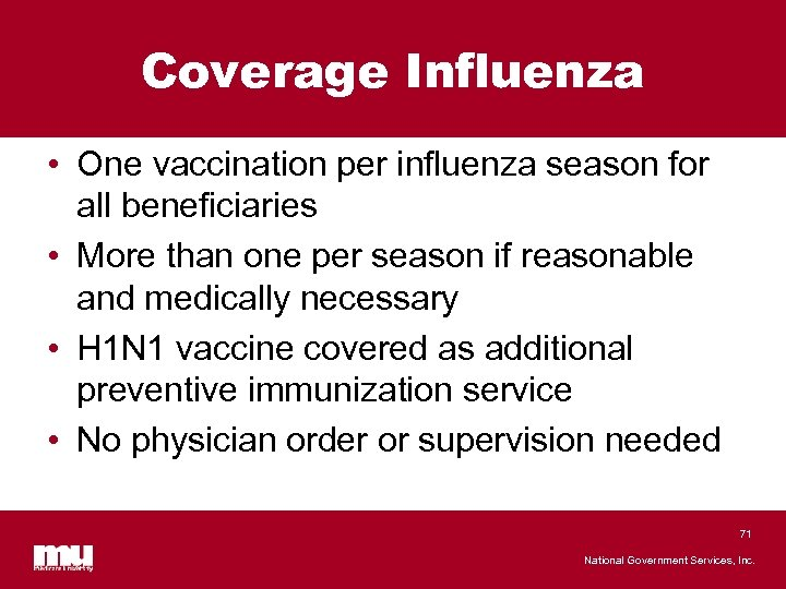 Coverage Influenza • One vaccination per influenza season for all beneficiaries • More than