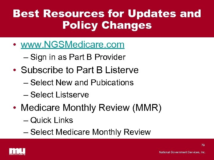 Best Resources for Updates and Policy Changes • www. NGSMedicare. com – Sign in