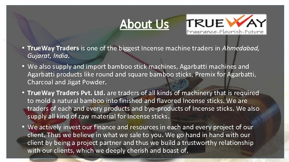 About Us • True. Way Traders is one of the biggest Incense machine traders