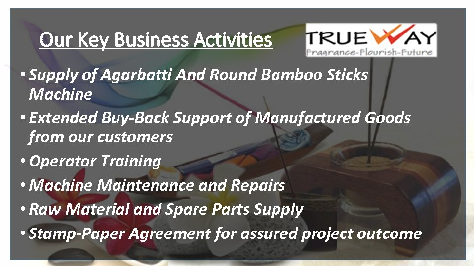 Our Key Business Activities • Supply of Agarbatti And Round Bamboo Sticks Machine •