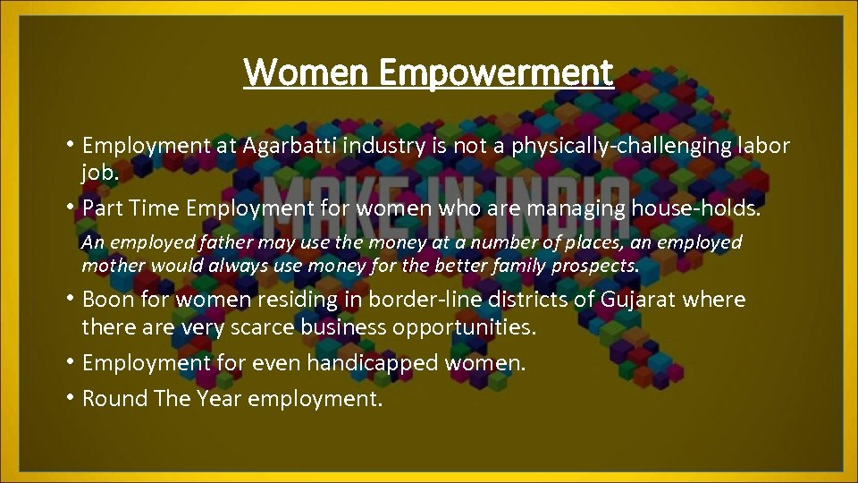 Women Empowerment • Employment at Agarbatti industry is not a physically-challenging labor job. •