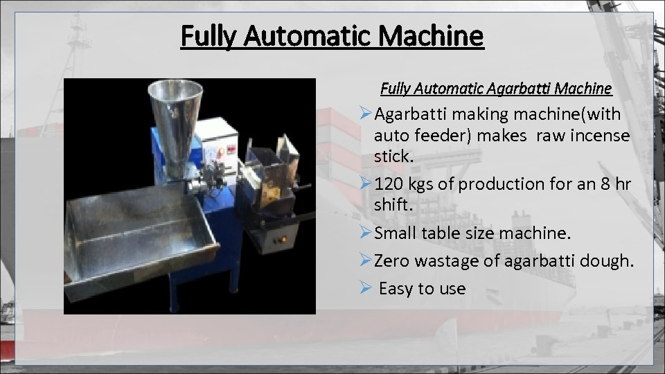 Fully Automatic Machine Fully Automatic Agarbatti Machine ØAgarbatti making machine(with auto feeder) makes raw