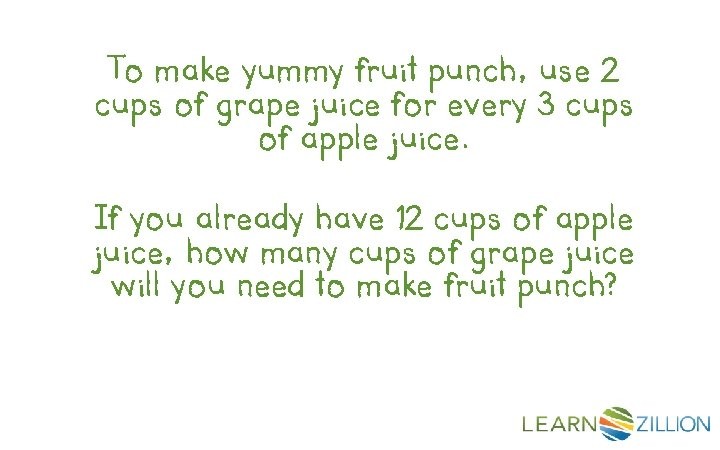 To make yummy fruit punch, use 2 cups of grape juice for every 3