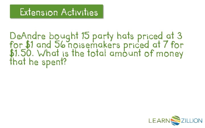 Extension Let's Review Activities De. Andre bought 15 party hats priced at 3 for