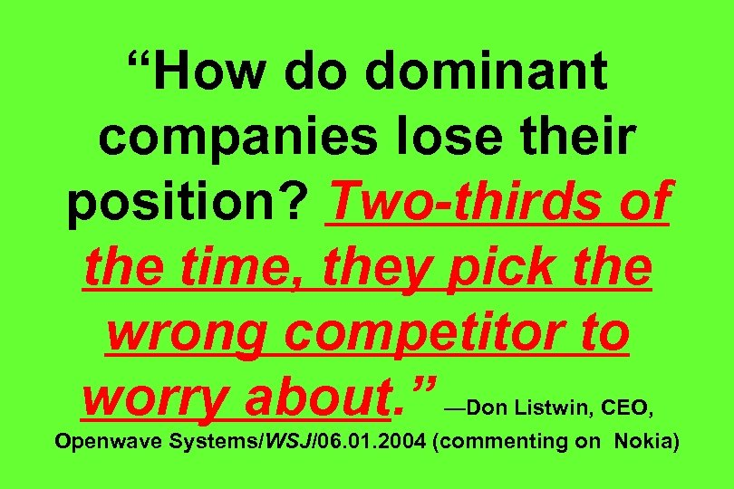 """How do dominant companies lose their position? Two-thirds of the time, they pick the"