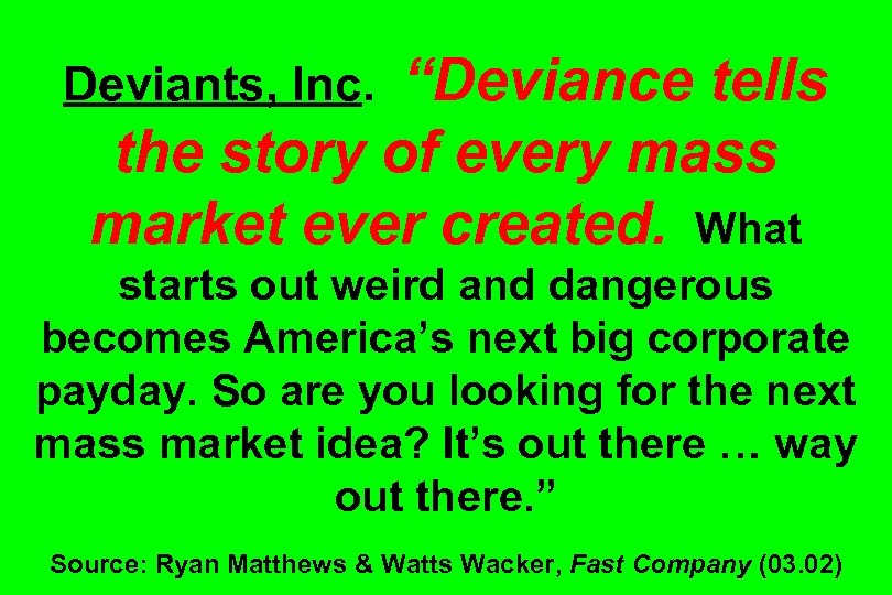 """Deviance tells the story of every mass market ever created. What Deviants, Inc. starts"