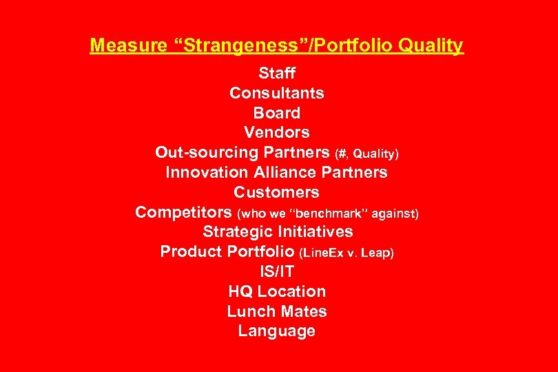 "Measure ""Strangeness""/Portfolio Quality Staff Consultants Board Vendors Out-sourcing Partners (#, Quality) Innovation Alliance Partners"