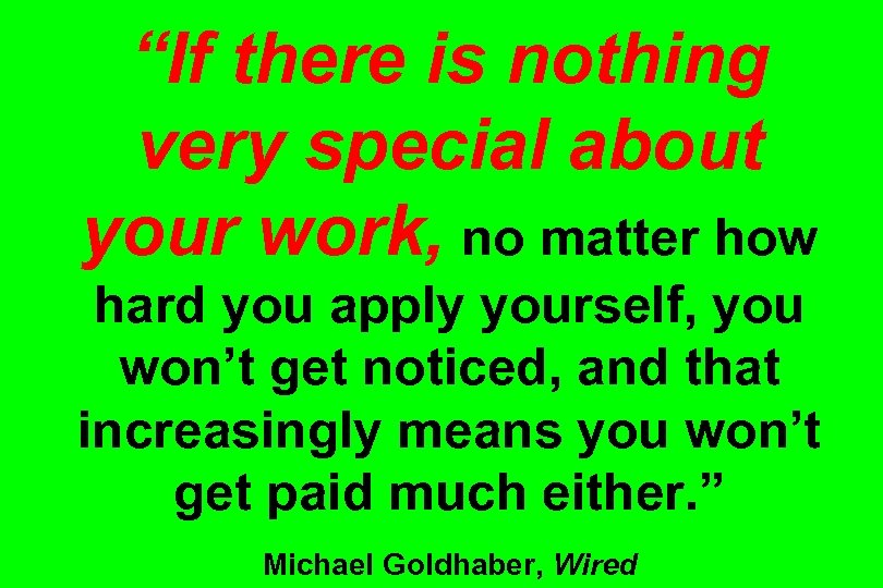 """If there is nothing very special about your work, no matter how hard you"