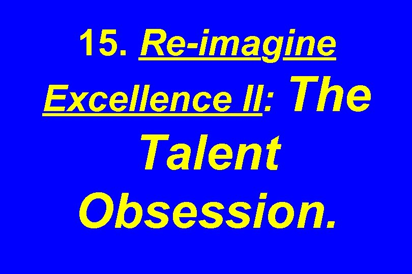 15. Re-imagine Excellence II: The Talent Obsession.