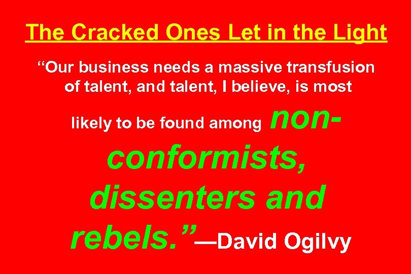 "The Cracked Ones Let in the Light ""Our business needs a massive transfusion of"