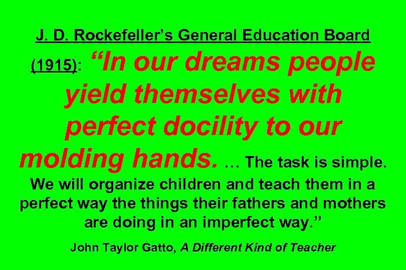 "J. D. Rockefeller's General Education Board ""In our dreams people yield themselves with perfect"