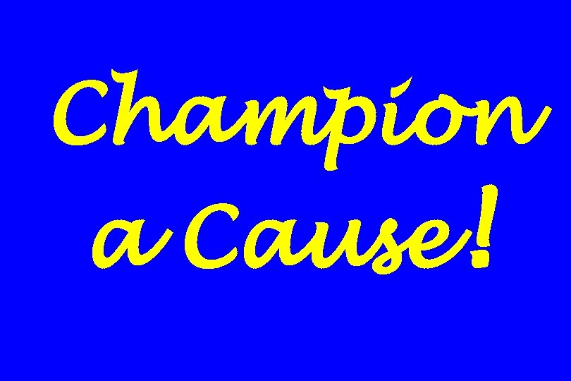 Champion a Cause!