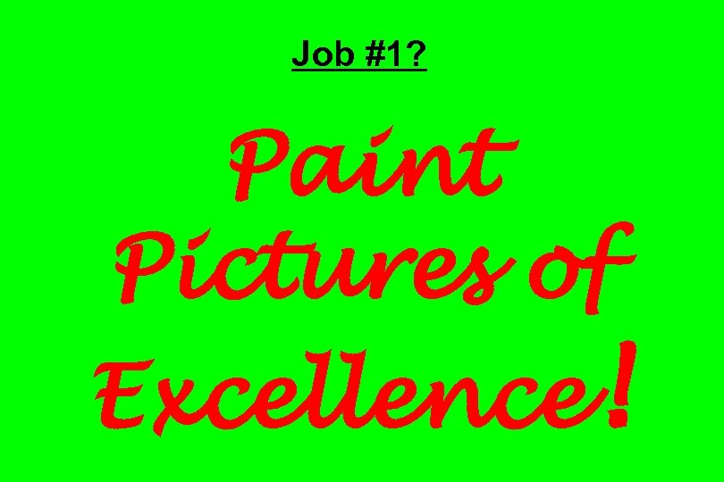 Job #1? Paint Pictures of Excellence!
