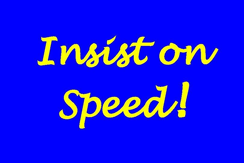 Insist on Speed!