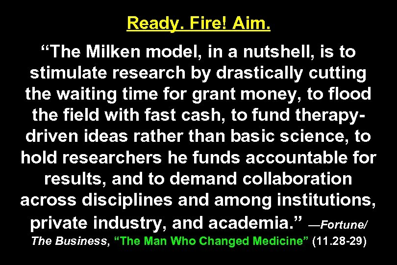 "Ready. Fire! Aim. ""The Milken model, in a nutshell, is to stimulate research by"