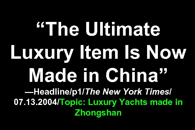 """The Ultimate Luxury Item Is Now Made in China"" —Headline/p 1/The New York Times/"