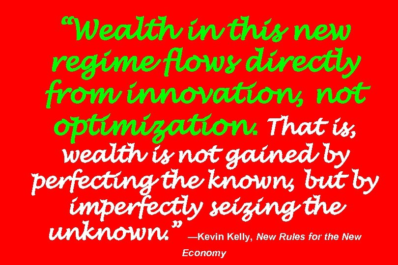 """Wealth in this new regime flows directly from innovation, not optimization. That is, wealth"