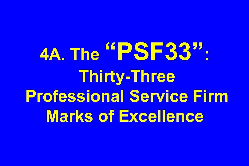 "4 A. The ""PSF 33"": Thirty-Three Professional Service Firm Marks of Excellence"
