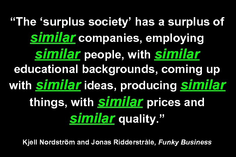 """The 'surplus society' has a surplus of similar companies, employing similar people, with similar"