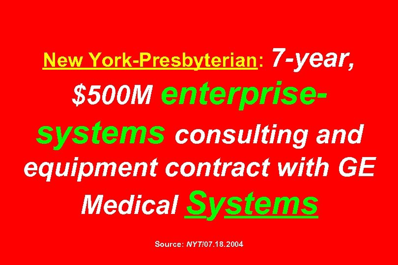 New York-Presbyterian: 7 -year, $500 M enterprisesystems consulting and equipment contract with GE Medical