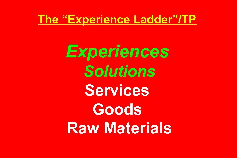 "The ""Experience Ladder""/TP Experiences Solutions Services Goods Raw Materials"
