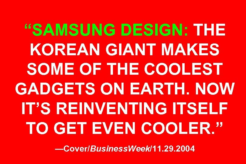 """SAMSUNG DESIGN: THE KOREAN GIANT MAKES SOME OF THE COOLEST GADGETS ON EARTH. NOW"