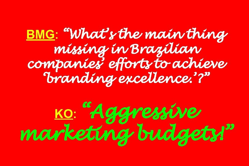 "BMG: ""What's the main thing missing in Brazilian companies' efforts to achieve 'branding excellence."