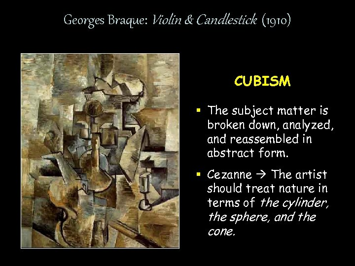 Georges Braque: Violin & Candlestick (1910) CUBISM § The subject matter is broken down,