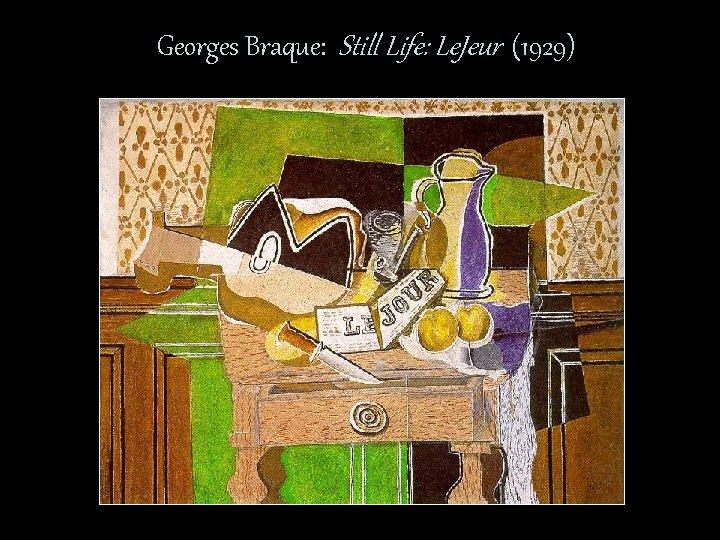Georges Braque: Still Life: Le. Jeur (1929)