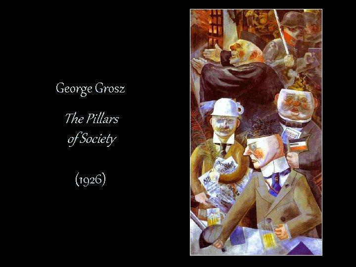 George Grosz The Pillars of Society (1926)