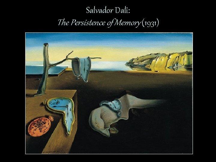 Salvador Dali: The Persistence of Memory (1931)