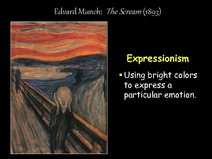 Edvard Munch: The Scream (1893) Expressionism § Using bright colors to express a particular