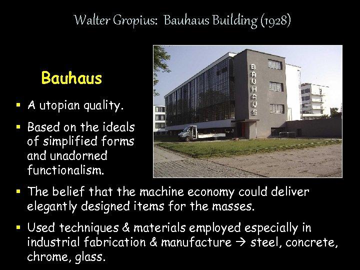 Walter Gropius: Bauhaus Building (1928) Bauhaus § A utopian quality. § Based on the