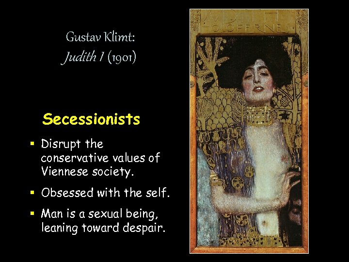 Gustav Klimt: Judith I (1901) Secessionists § Disrupt the conservative values of Viennese society.