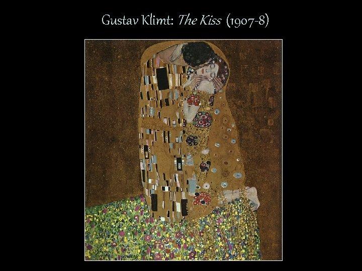 Gustav Klimt: The Kiss (1907 -8)