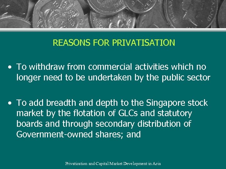 REASONS FOR PRIVATISATION • To withdraw from commercial activities which no longer need to