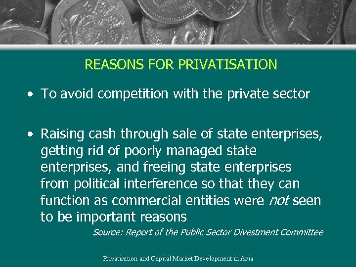 REASONS FOR PRIVATISATION • To avoid competition with the private sector • Raising cash