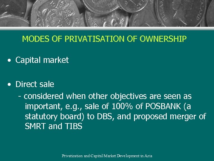 MODES OF PRIVATISATION OF OWNERSHIP • Capital market • Direct sale - considered when