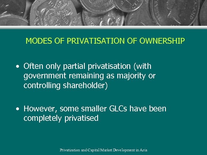 MODES OF PRIVATISATION OF OWNERSHIP • Often only partial privatisation (with government remaining as