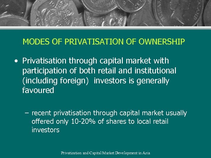 MODES OF PRIVATISATION OF OWNERSHIP • Privatisation through capital market with participation of both