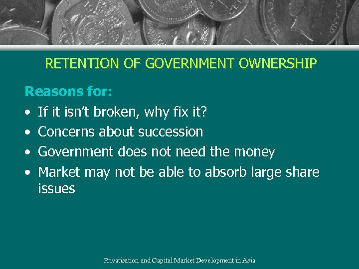RETENTION OF GOVERNMENT OWNERSHIP Reasons for: • If it isn't broken, why fix it?