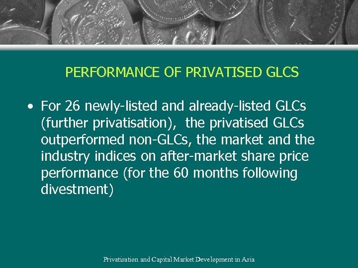 PERFORMANCE OF PRIVATISED GLCS • For 26 newly-listed and already-listed GLCs (further privatisation), the