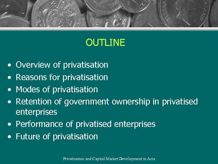 OUTLINE • • Overview of privatisation Reasons for privatisation Modes of privatisation Retention of