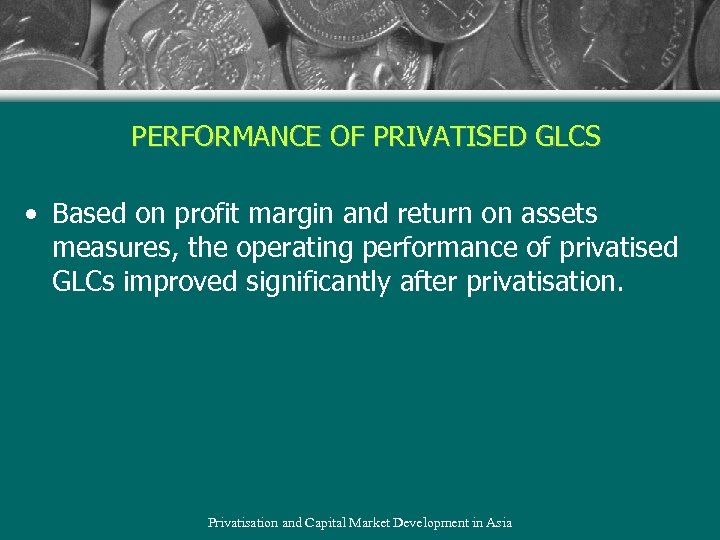 PERFORMANCE OF PRIVATISED GLCS • Based on profit margin and return on assets measures,