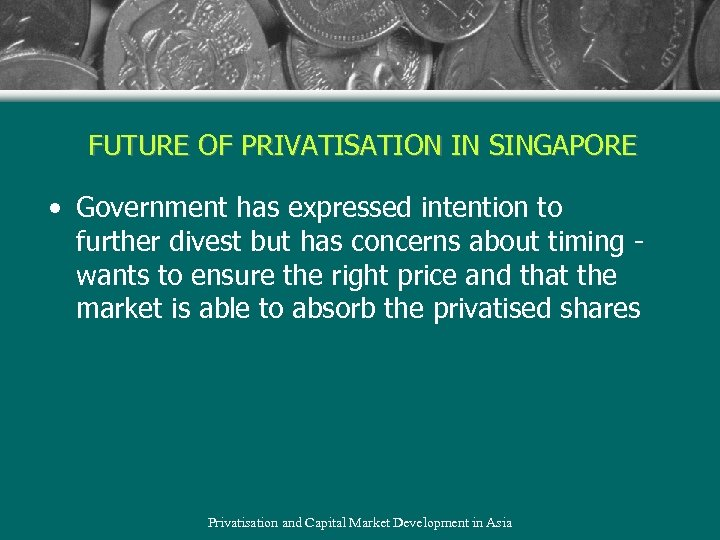 FUTURE OF PRIVATISATION IN SINGAPORE • Government has expressed intention to further divest but