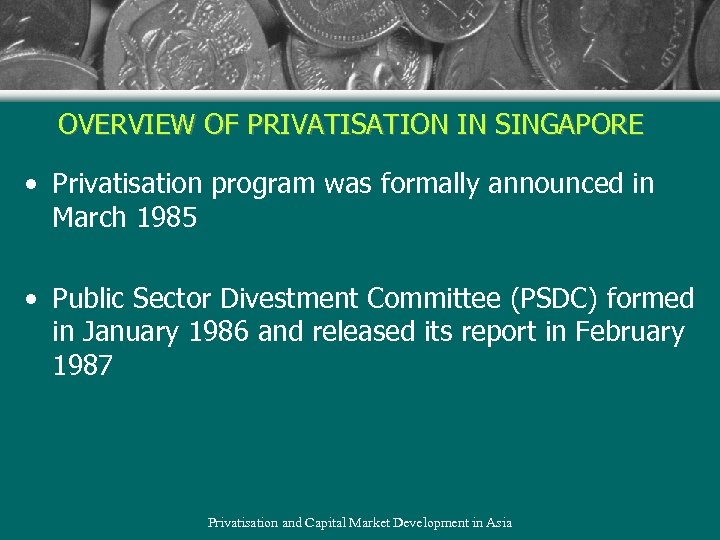 OVERVIEW OF PRIVATISATION IN SINGAPORE • Privatisation program was formally announced in March 1985