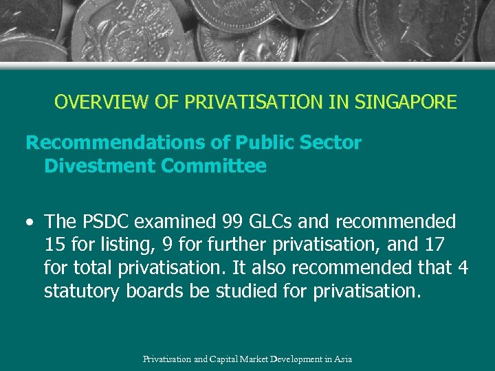 OVERVIEW OF PRIVATISATION IN SINGAPORE Recommendations of Public Sector Divestment Committee • The PSDC