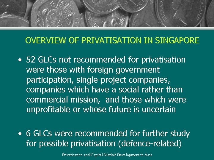 OVERVIEW OF PRIVATISATION IN SINGAPORE • 52 GLCs not recommended for privatisation were those